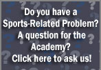 Do you have a Sports-Related Problem? A question for the Academy? Click here to ask us!